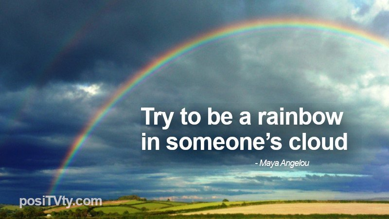 Inspirational Quote by Maya Angelou - Try to Be a Rainbow in Someone's Cloud