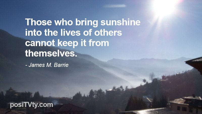 Inspirational Quote by James M Barrie - Those Who Bring Sunshine Into The Lives of Others Cannot Keep It From Themselves