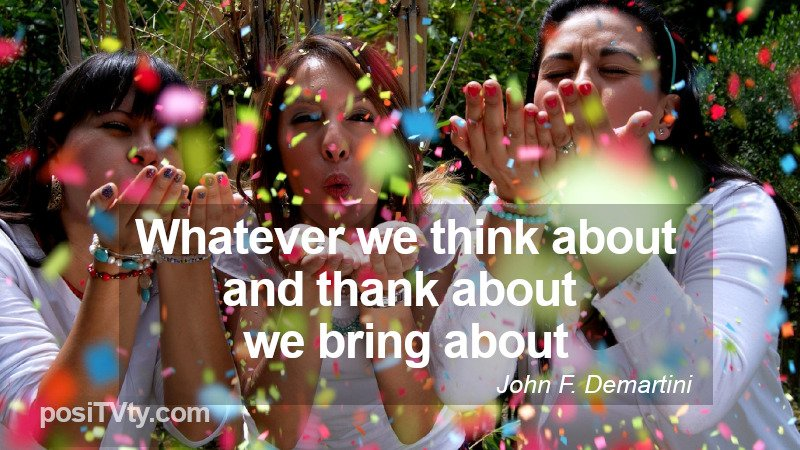 Inspirational Quote by John F Demartini - Whatever We Think About and Thank About We Bring About