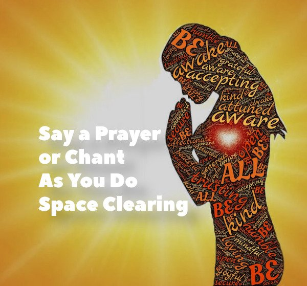 Say a Prayer or Chant As You Do Space Clearing