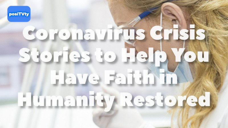 Coronavirus Crisis Stories to Help You Have Faith in Humanity Restored
