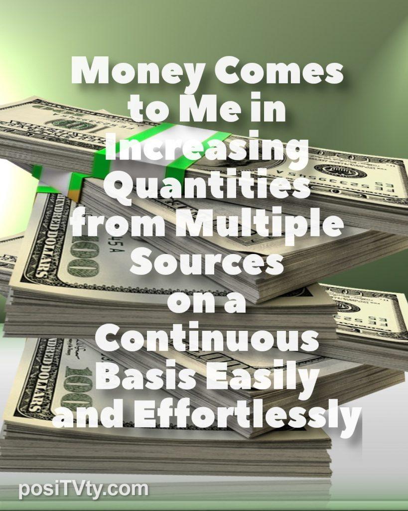 Affirmation - Money Comes to Me in Increasing Quantities from Multiple Sources on A Continuous Basis Easily and Effortlessly