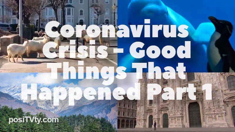 Coronavirus Crisis - Good Things That Happened - Part 1