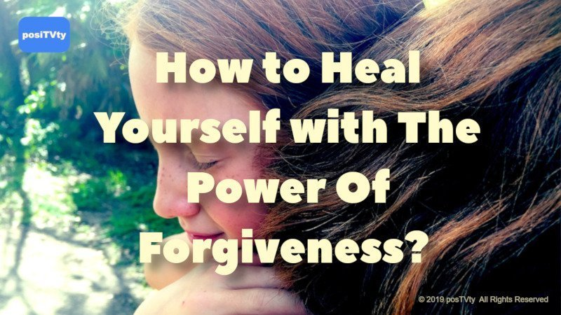 How to Heal Yourself with The Power of Forgiveness