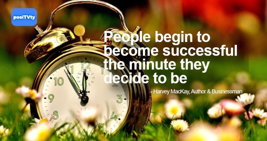 Motivational Quote - People begin to become successful the minute they decide to be - Harvey Mackay