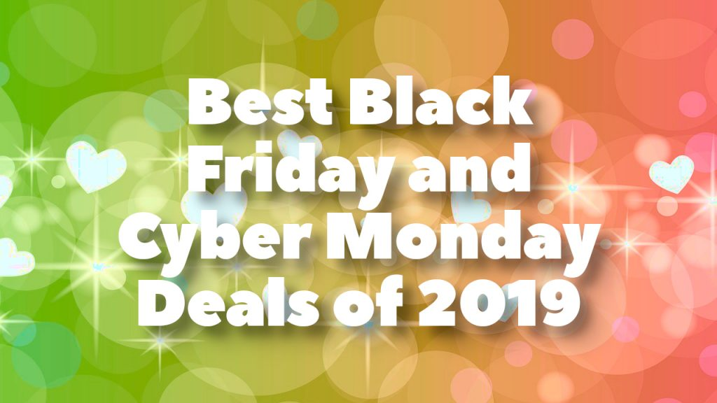 Best Black Friday and Cyber Monday Deals of 2019