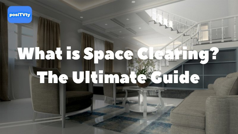What Is Space Clearing - The Ultimate Guide