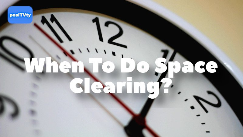 When To Do Space Clearing?