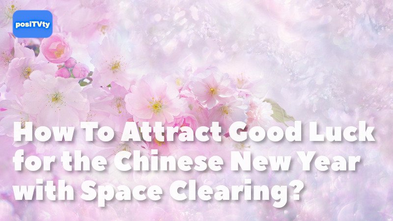 How To Attract Good Luck for the Chinese New Year with Space Clearing?