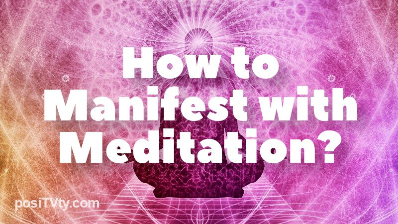 How to Manifest with Meditation?