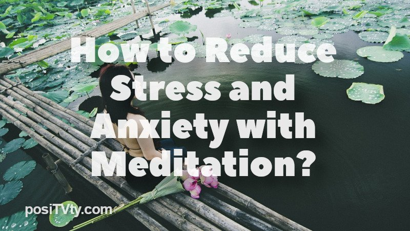 How to Reduce Stress and Anxiety with Meditation?
