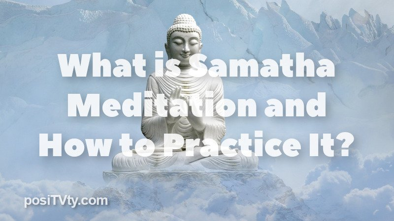 What Is Samatha Meditation and How To Practice It?