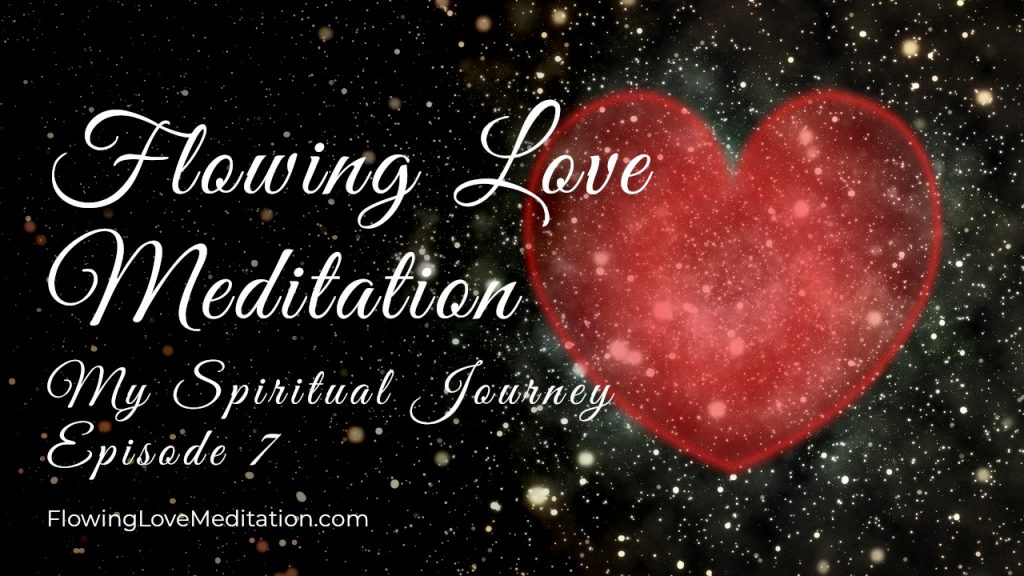 Flowing Love Meditation | Episode 7 | My Spiritual Journey
