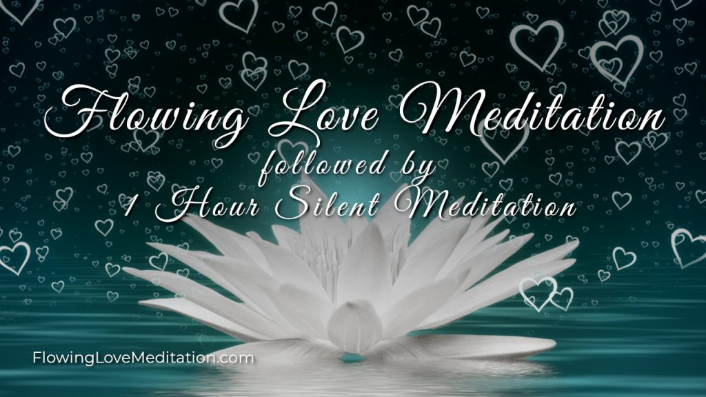 Flowing Love Meditation, Followed by 1 Hour Meditate in Silence