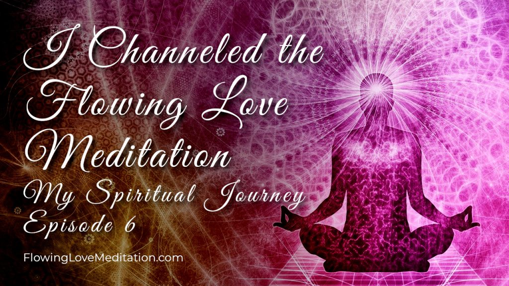 I Channeled the Flowing Love Meditation | Episode 6 | My Spiritual Journey