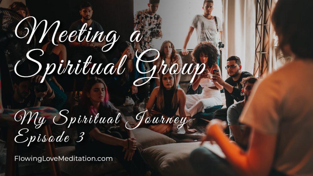 Meeting a Spiritual Group | Episode 3 | My Spiritual Journey