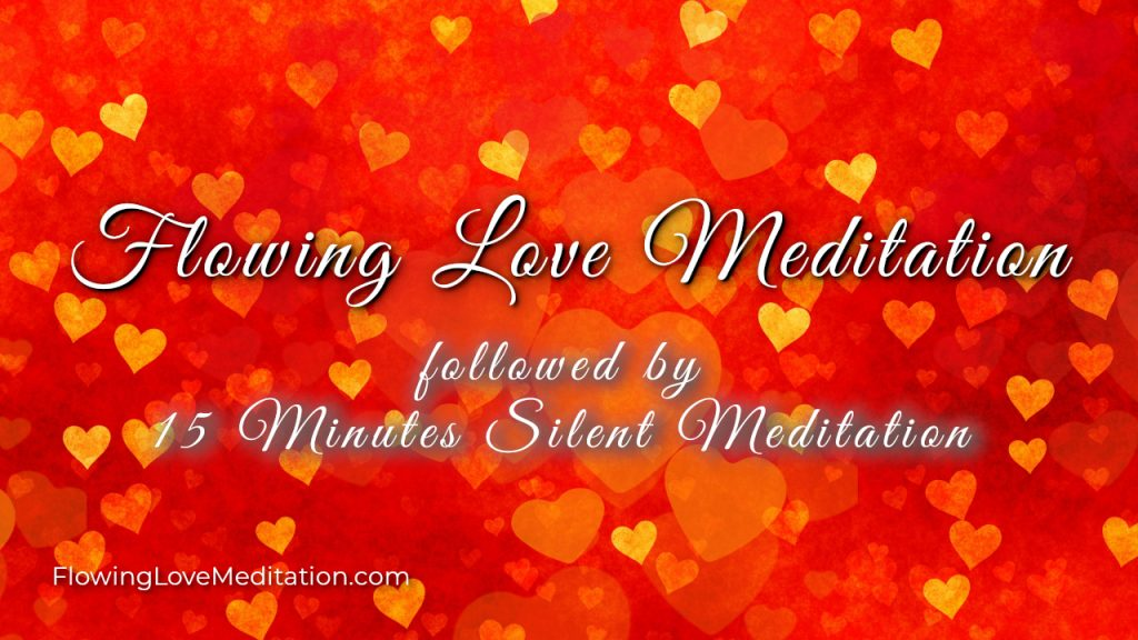 Flowing Love Meditation with 15 Minutes Silent Meditation