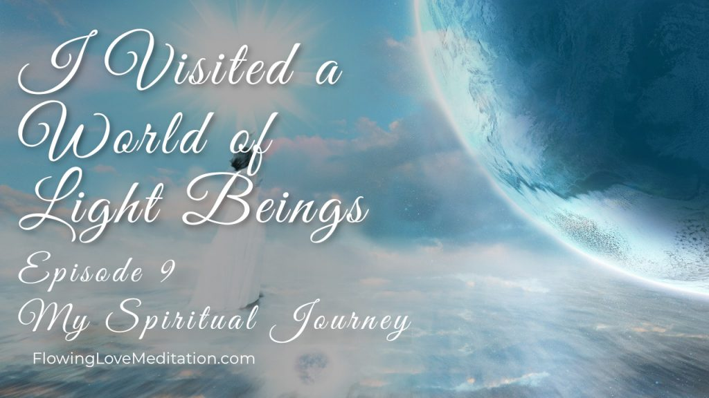 I Visited The World of Light Beings | Episode 9 | My Spiritual Journey