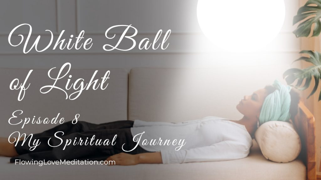 I Was Hit By A White Ball of Light   Episode 8   My Spiritual Journey