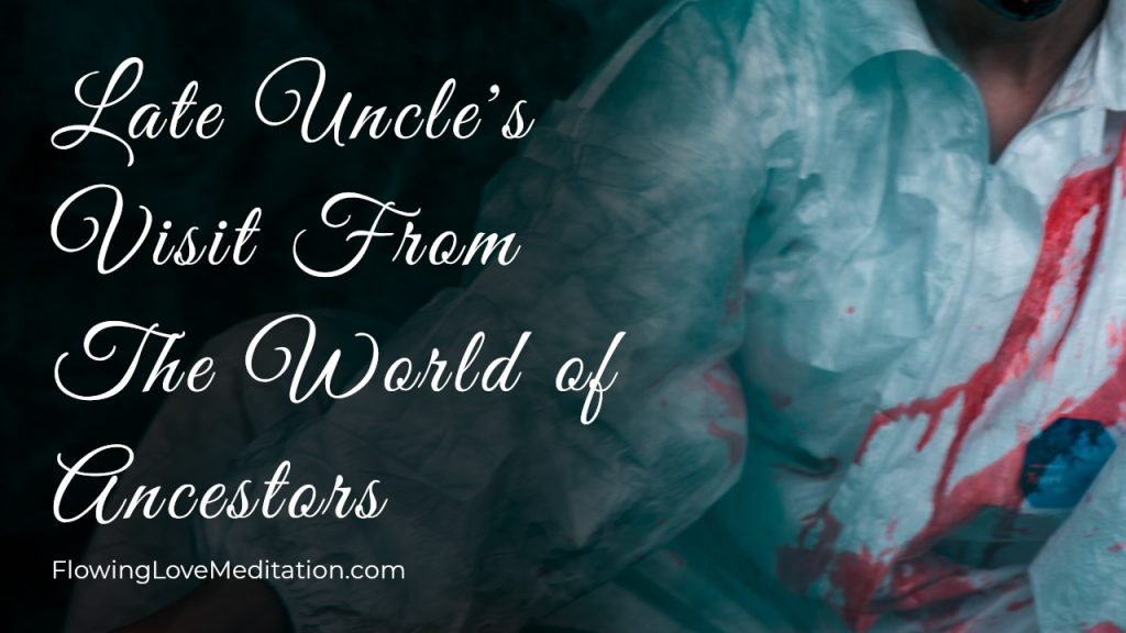 Late Uncle's Visit From The World of Ancestors