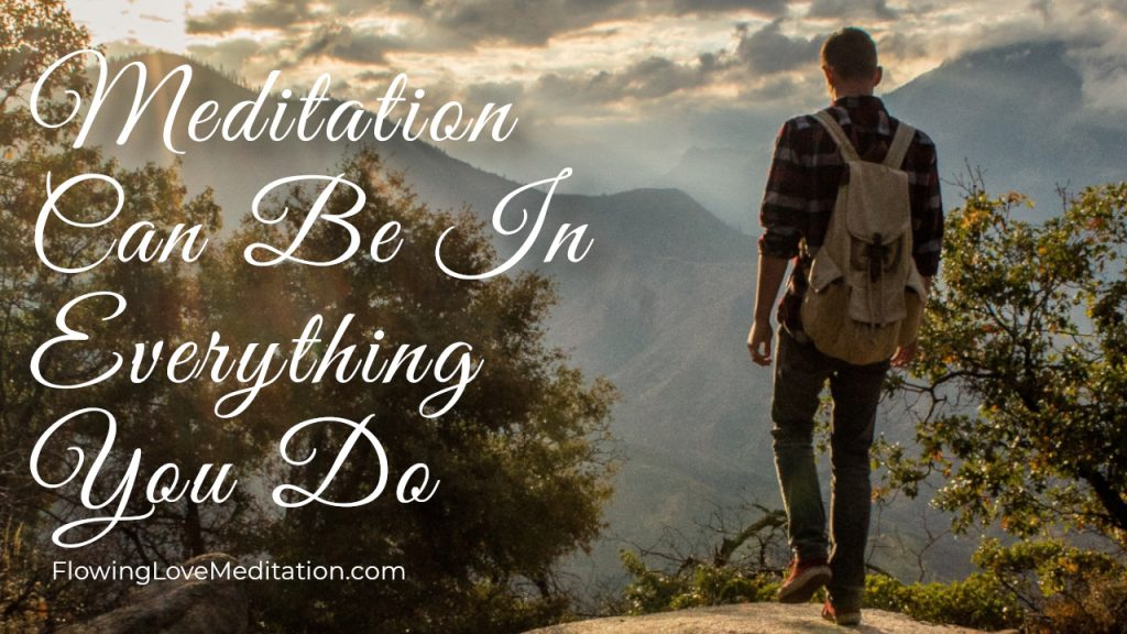 Meditation Can Be In Everything You Do