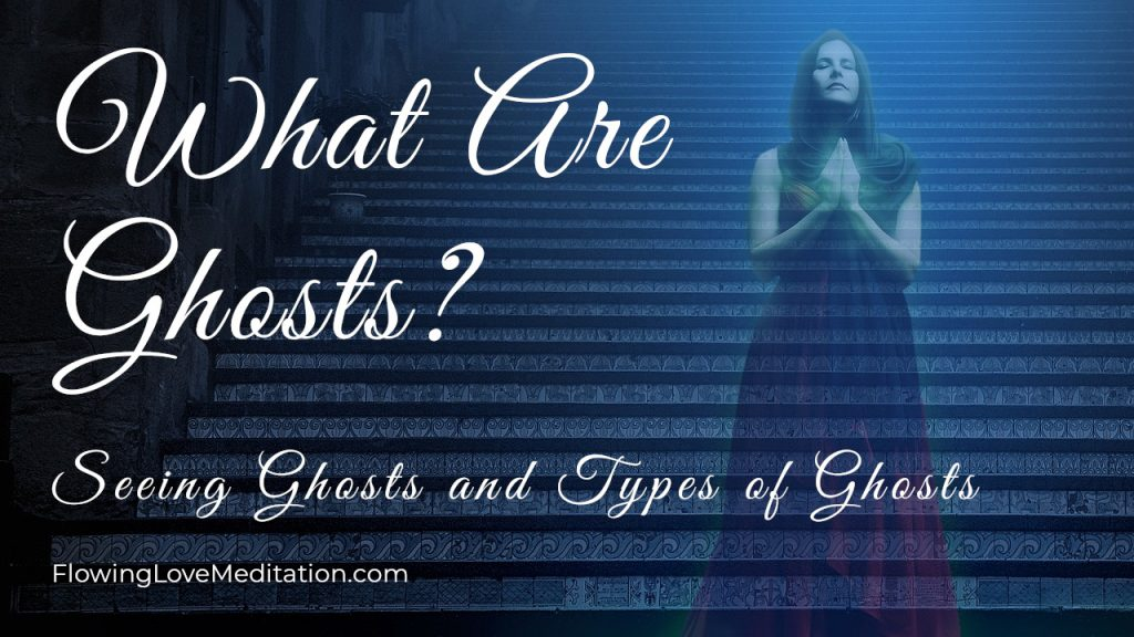What Are Ghosts? Seeing Ghosts and Types of Ghosts
