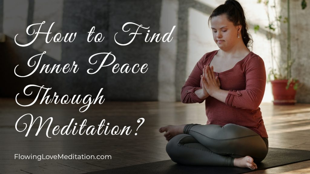 How to Find Inner Peace Through Meditation?