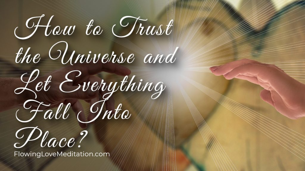 How to Trust the Universe and Let Everything Fall Into Place?
