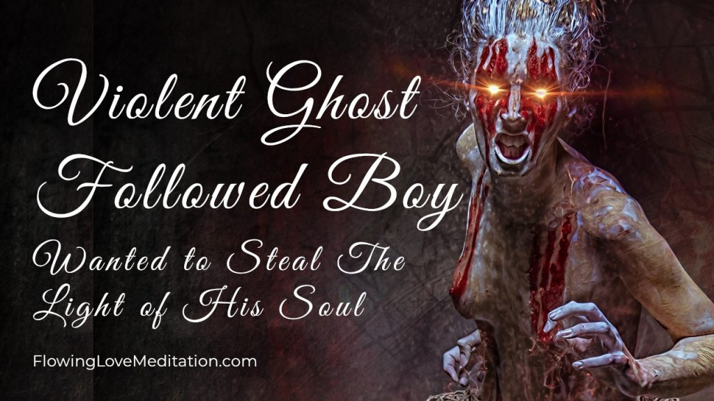 Violent Ghost Followed Boy and Wanted to Steal The Light of His Soul