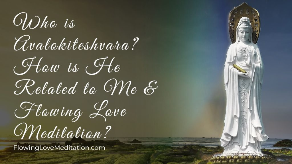 Who is Avalokiteshvara? What is His Significance in My Life and Flowing Love Meditation?