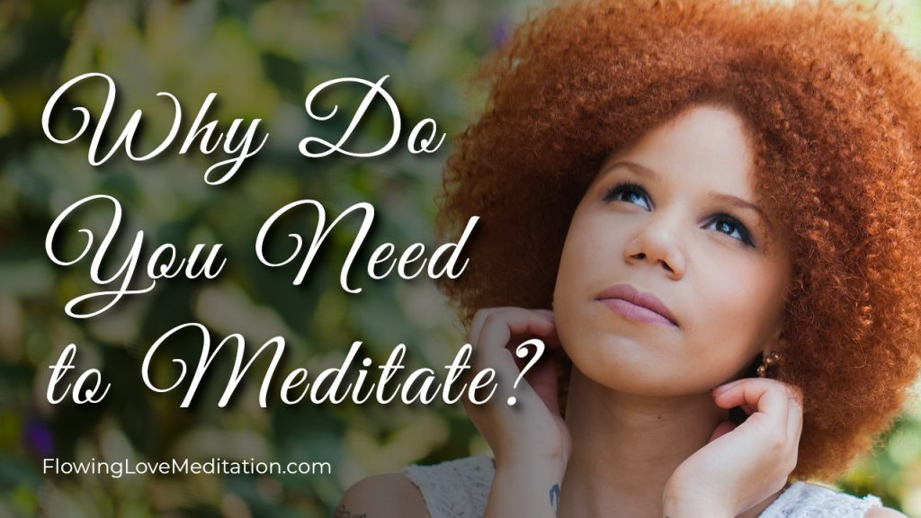 Why Do You Need to Meditate?